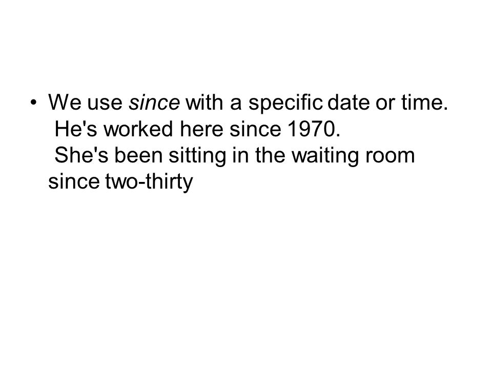 We use since with a specific date or time. He s worked here since 1970