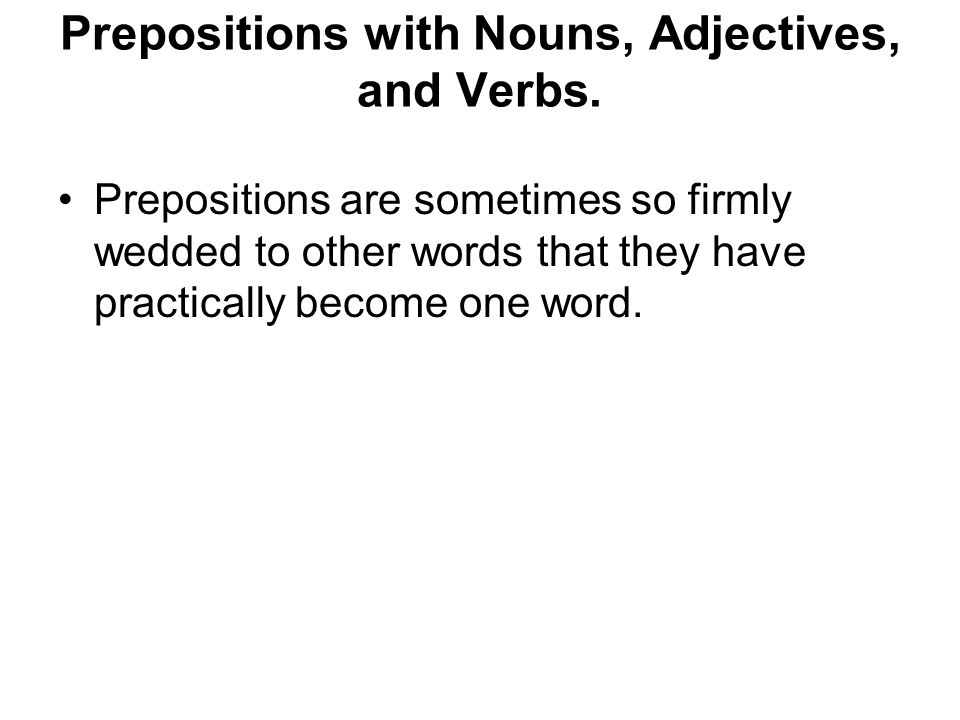 Prepositions with Nouns, Adjectives, and Verbs.