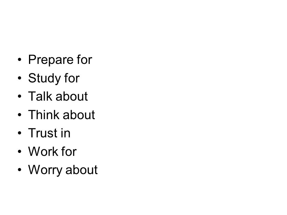 Prepare for Study for Talk about Think about Trust in Work for Worry about