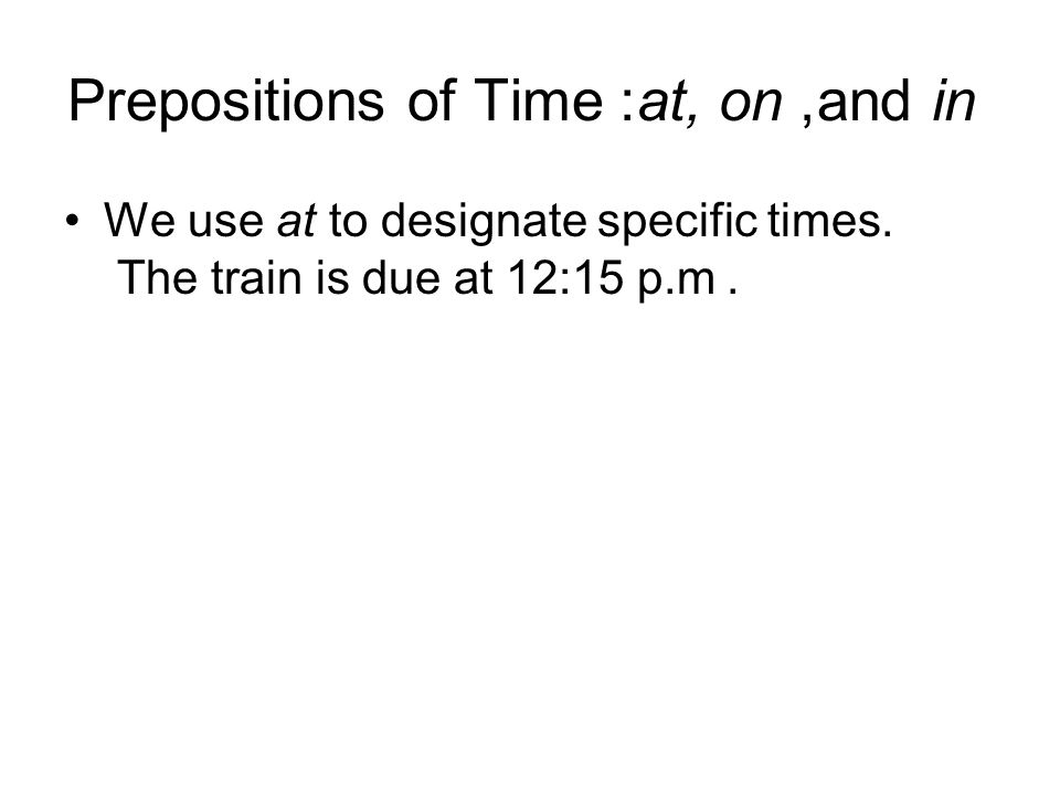Prepositions of Time: at, on, and in