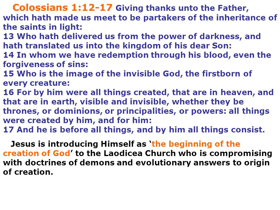 Colossians 1:12-17 Giving thanks unto the Father, which hath made us meet to be partakers of the inheritance of the saints in light: