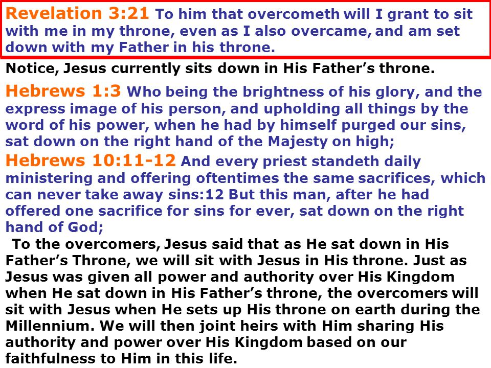 Revelation 3:21 To him that overcometh will I grant to sit with me in my throne, even as I also overcame, and am set down with my Father in his throne.
