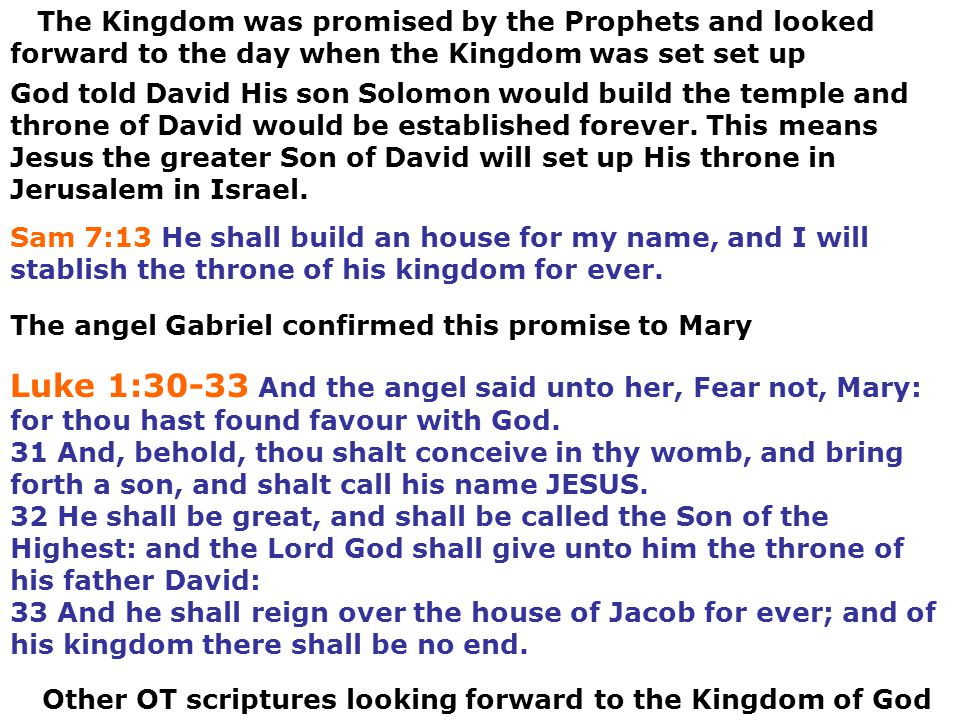 The Kingdom was promised by the Prophets and looked forward to the day when the Kingdom was set set up