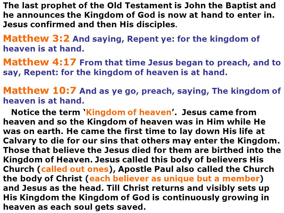 The last prophet of the Old Testament is John the Baptist and he announces the Kingdom of God is now at hand to enter in. Jesus confirmed and then His disciples.