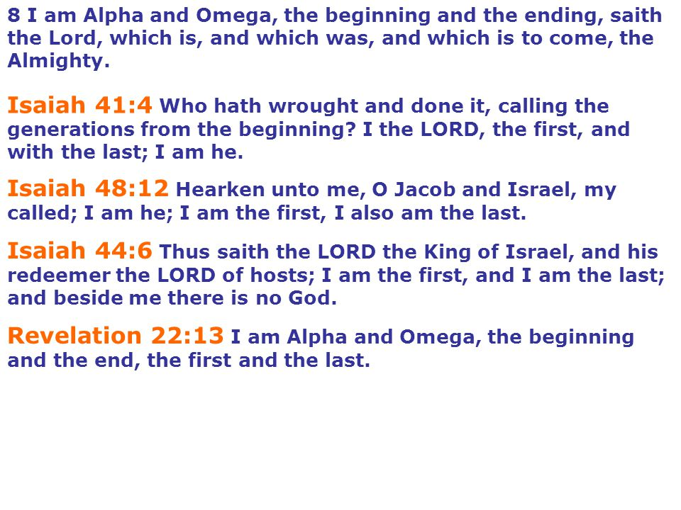 8 I am Alpha and Omega, the beginning and the ending, saith the Lord, which is, and which was, and which is to come, the Almighty.