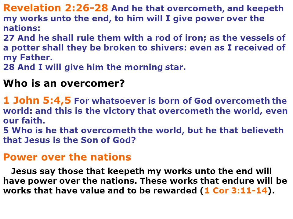Revelation 2:26-28 And he that overcometh, and keepeth my works unto the end, to him will I give power over the nations: