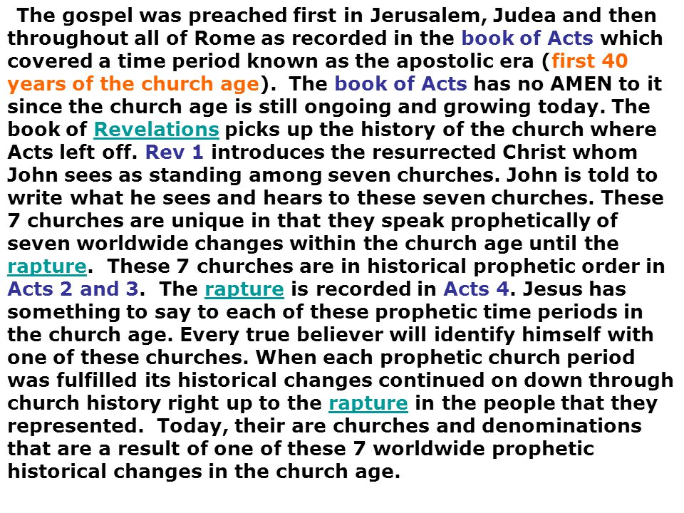 The gospel was preached first in Jerusalem, Judea and then throughout all of Rome as recorded in the book of Acts which covered a time period known as the apostolic era (first 40 years of the church age). The book of Acts has no AMEN to it since the church age is still ongoing and growing today.