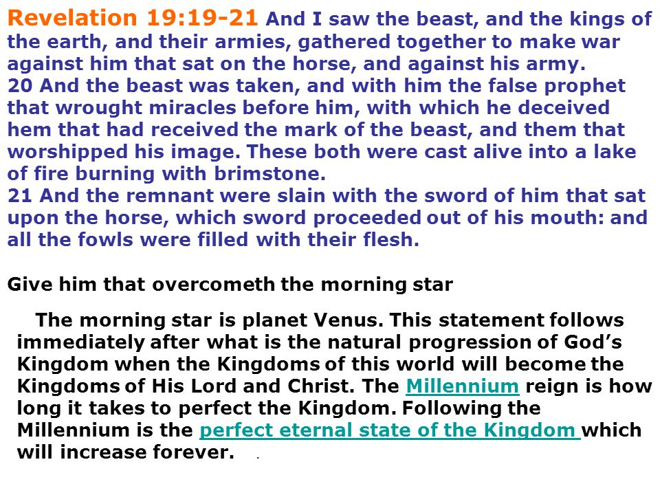 Revelation 19:19-21 And I saw the beast, and the kings of the earth, and their armies, gathered together to make war against him that sat on the horse, and against his army.