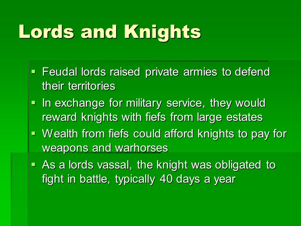 Lords and Knights Feudal lords raised private armies to defend their territories.