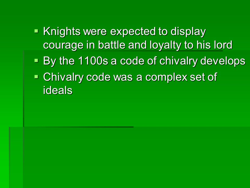 Knights were expected to display courage in battle and loyalty to his lord