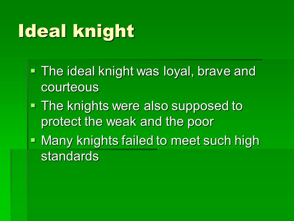 Ideal knight The ideal knight was loyal, brave and courteous