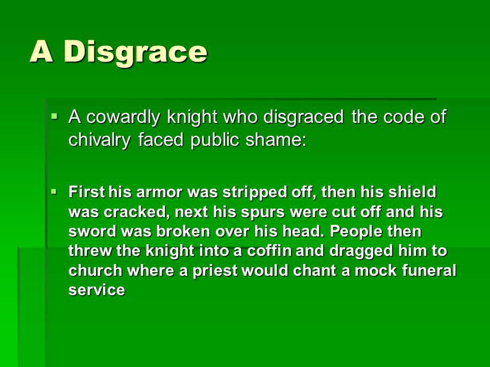 A Disgrace A cowardly knight who disgraced the code of chivalry faced public shame:
