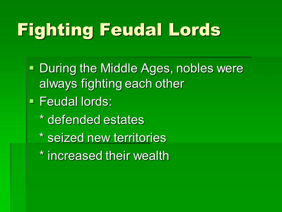 Fighting Feudal Lords During the Middle Ages, nobles were always fighting each other. Feudal lords:
