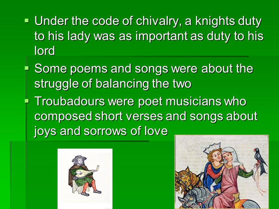 Under the code of chivalry, a knights duty to his lady was as important as duty to his lord