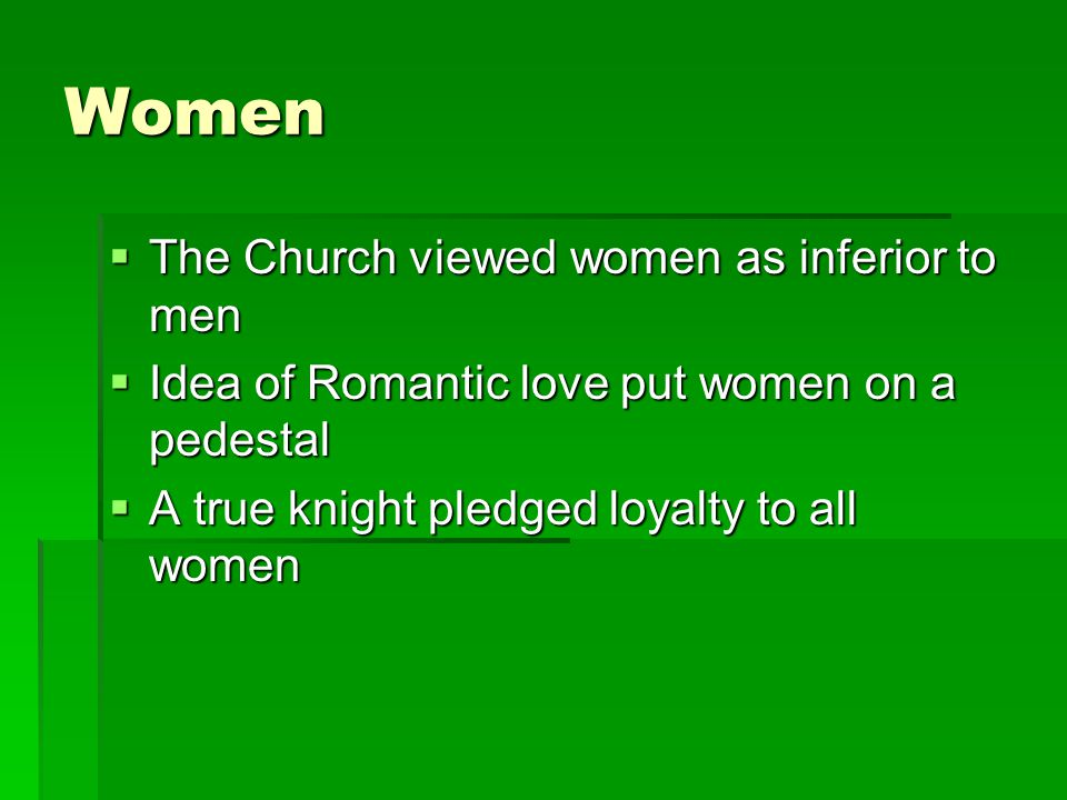 Women The Church viewed women as inferior to men