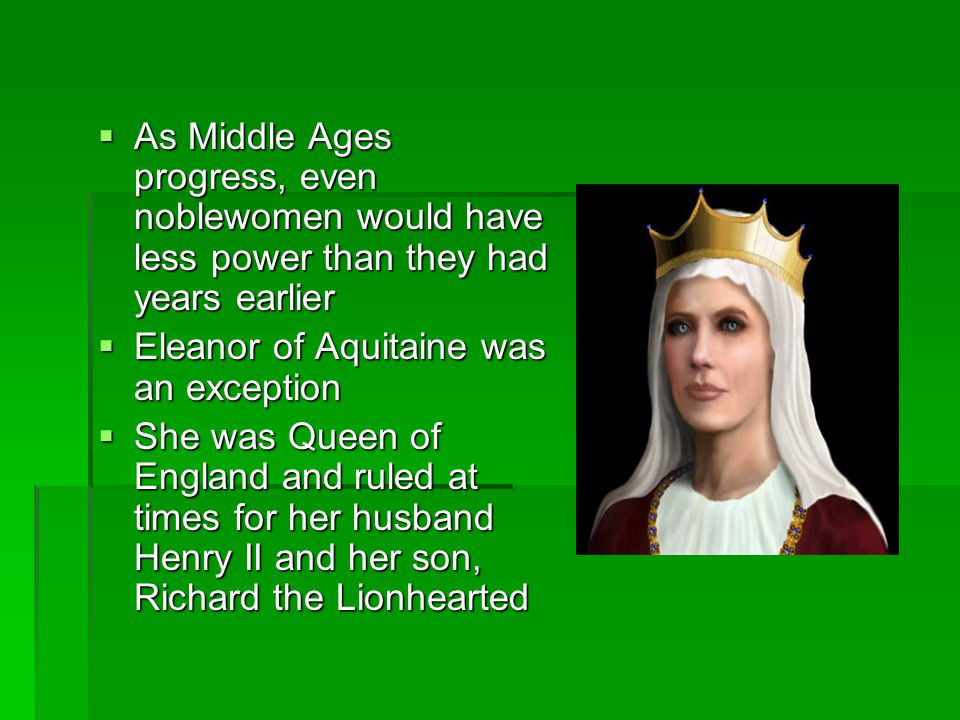 As Middle Ages progress, even noblewomen would have less power than they had years earlier