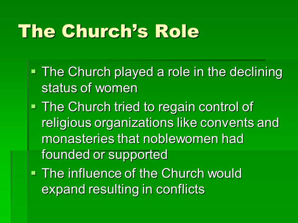 The Church's Role The Church played a role in the declining status of women.