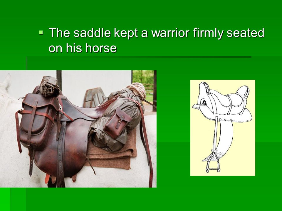 The saddle kept a warrior firmly seated on his horse