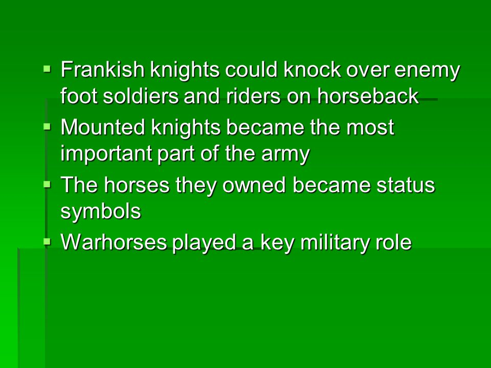 Frankish knights could knock over enemy foot soldiers and riders on horseback