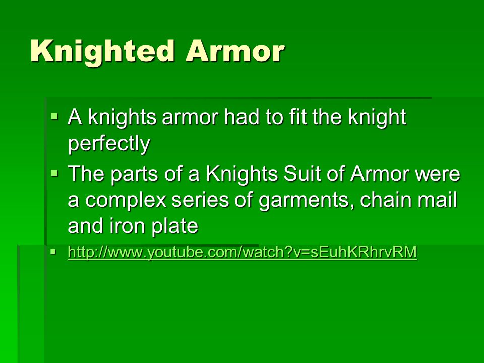 Knighted Armor A knights armor had to fit the knight perfectly