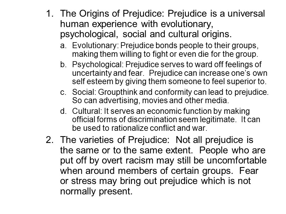 The Origins of Prejudice: Prejudice is a universal human experience with evolutionary, psychological, social and cultural origins.