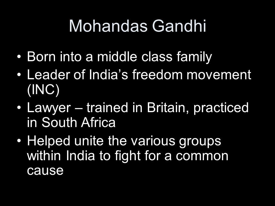Mohandas Gandhi Born into a middle class family