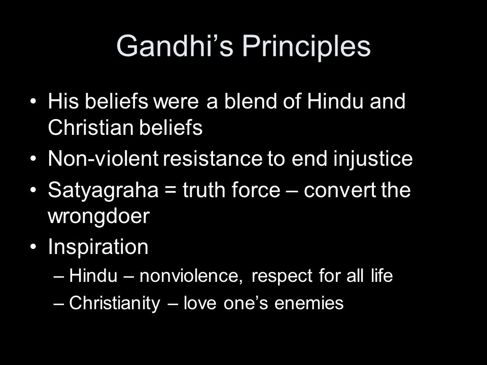 Gandhi's Principles His beliefs were a blend of Hindu and Christian beliefs. Non-violent resistance to end injustice.