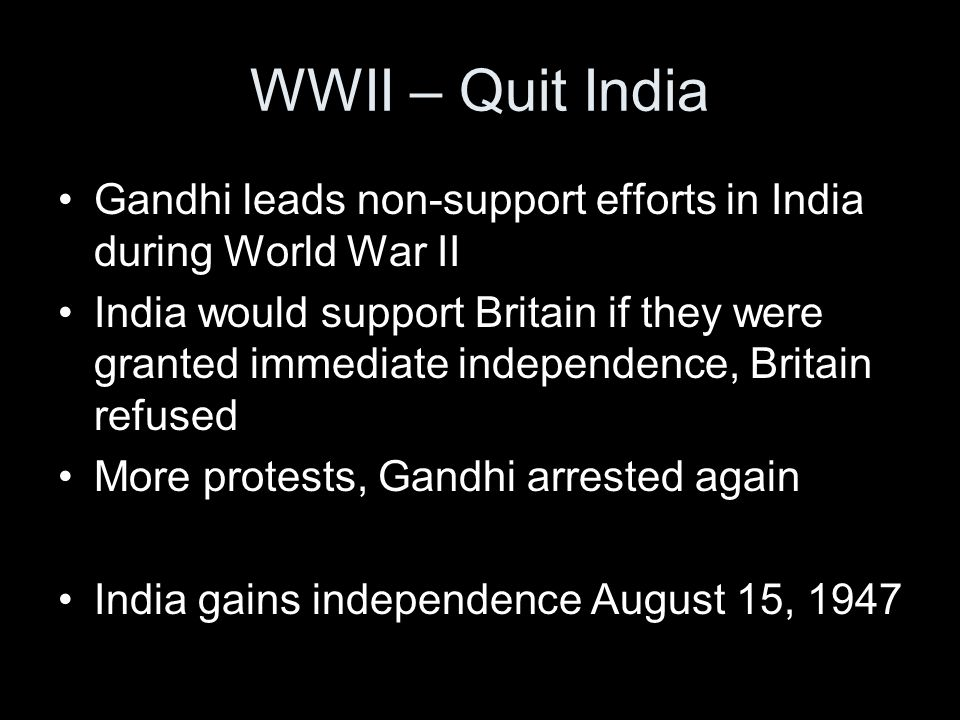 WWII – Quit India Gandhi leads non-support efforts in India during World War II.