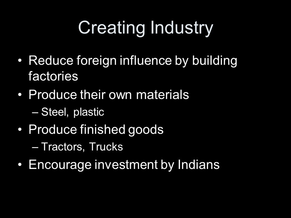 Creating Industry Reduce foreign influence by building factories