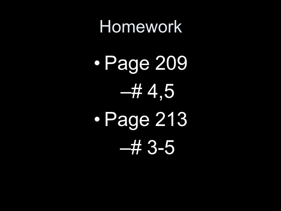 Homework Page 209 # 4,5 Page 213 # 3-5