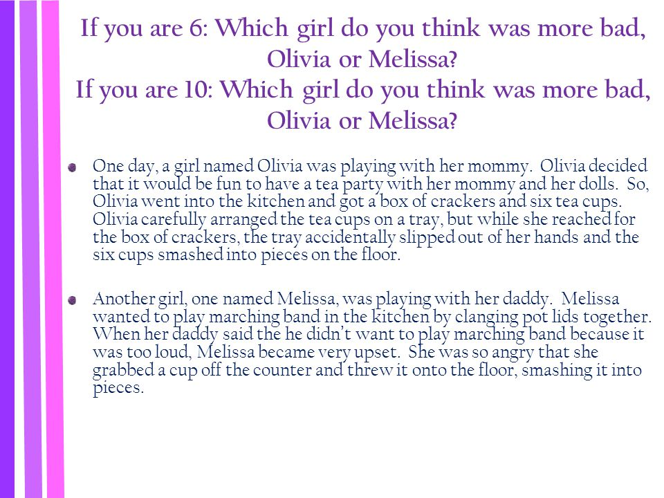 If you are 6: Which girl do you think was more bad, Olivia or Melissa