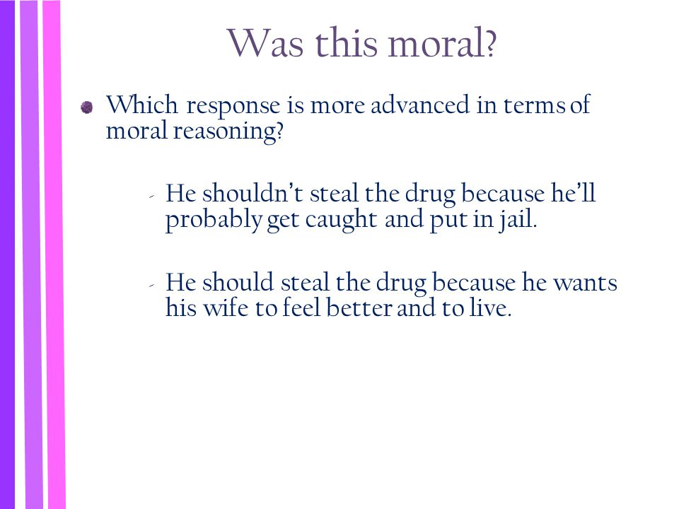 Was this moral Which response is more advanced in terms of moral reasoning