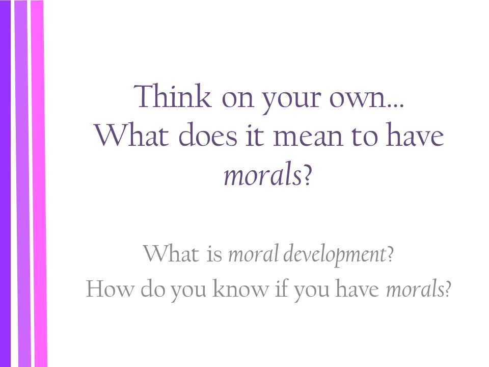 Think on your own… What does it mean to have morals