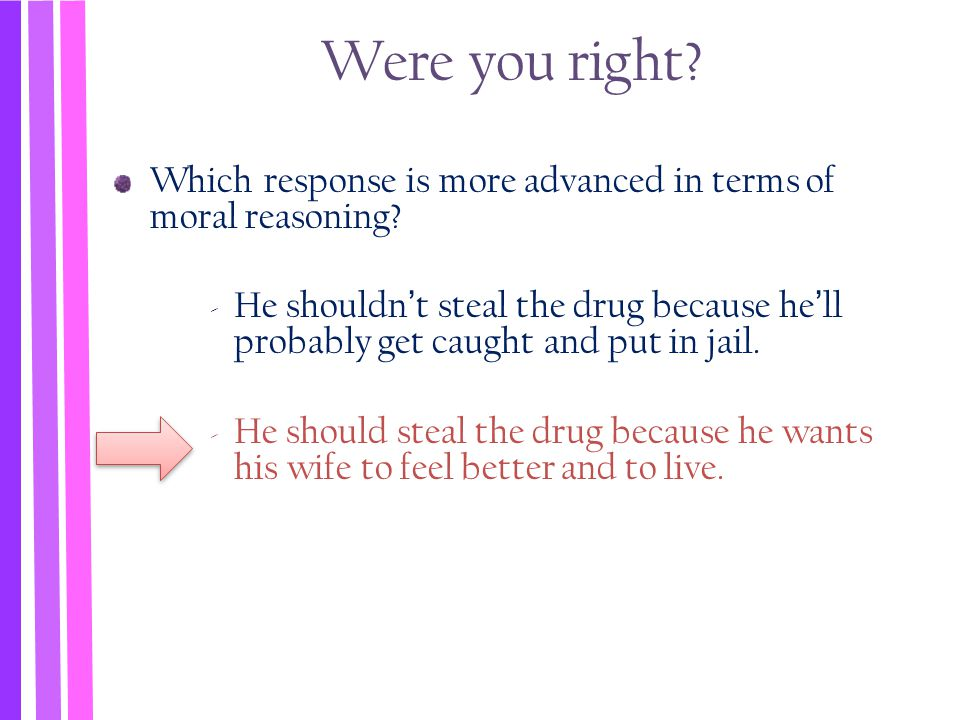 Were you right Which response is more advanced in terms of moral reasoning