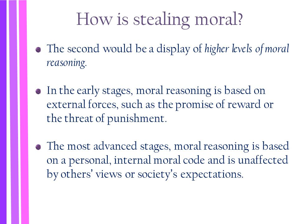 How is stealing moral The second would be a display of higher levels of moral reasoning.