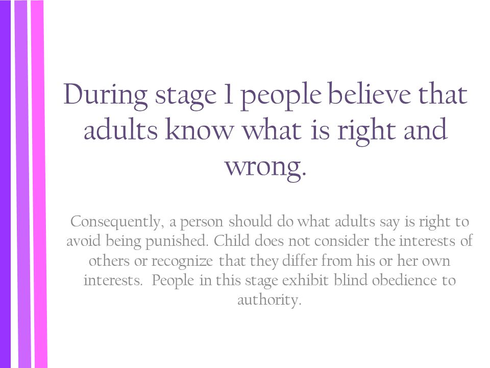 During stage 1 people believe that adults know what is right and wrong.