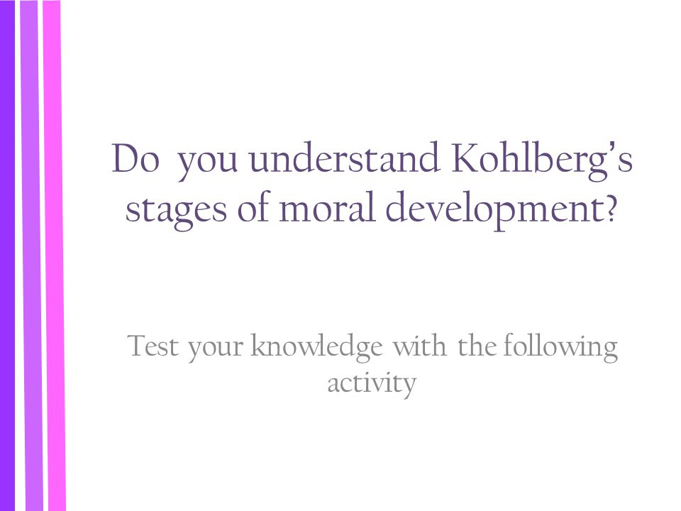 Do you understand Kohlberg's stages of moral development