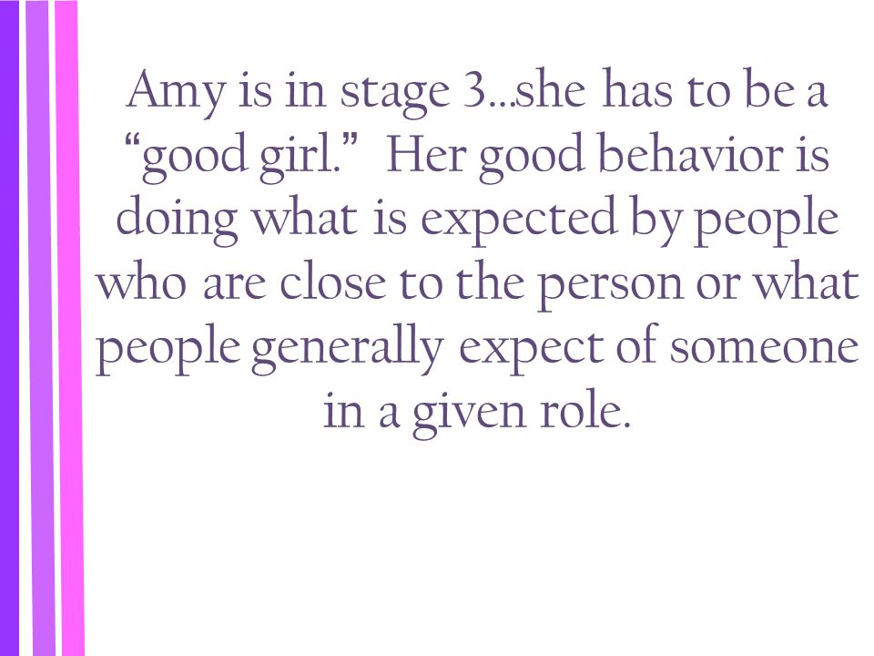 Amy is in stage 3…she has to be a good girl