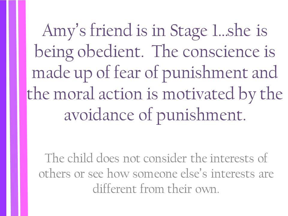 Amy's friend is in Stage 1…she is being obedient