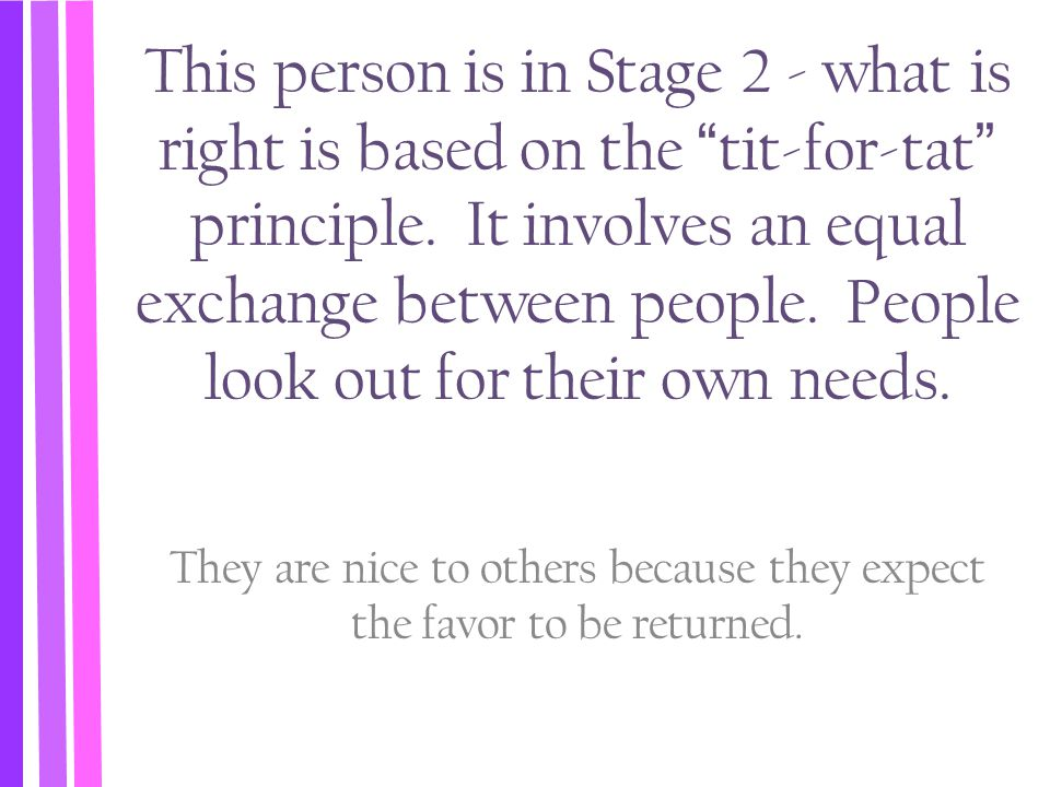 They are nice to others because they expect the favor to be returned.