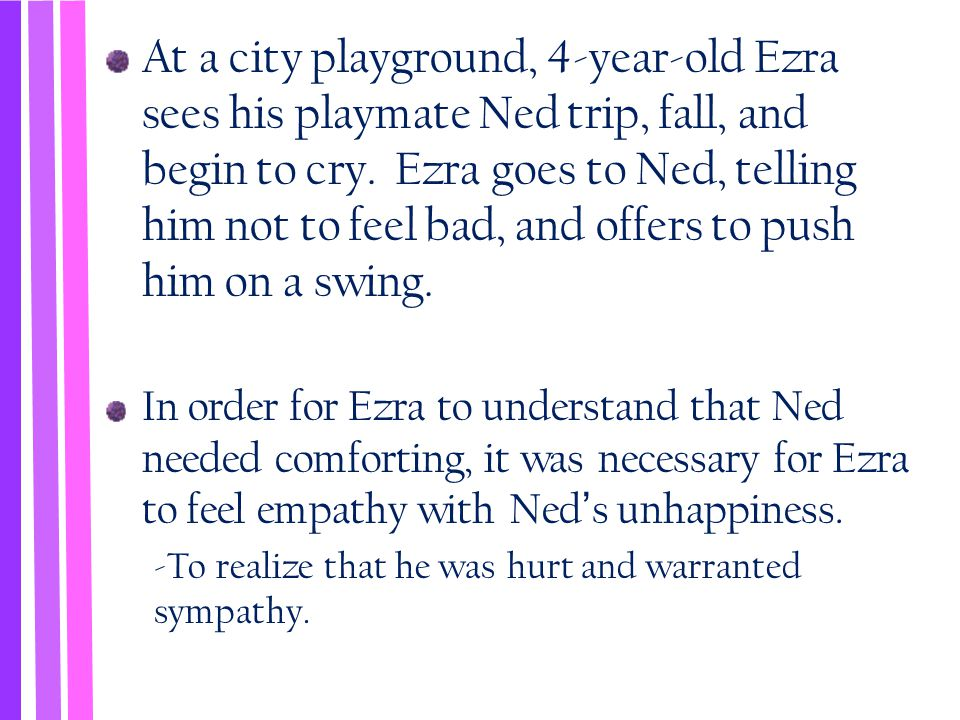 At a city playground, 4-year-old Ezra sees his playmate Ned trip, fall, and begin to cry. Ezra goes to Ned, telling him not to feel bad, and offers to push him on a swing.