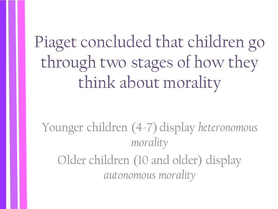 Piaget concluded that children go through two stages of how they think about morality