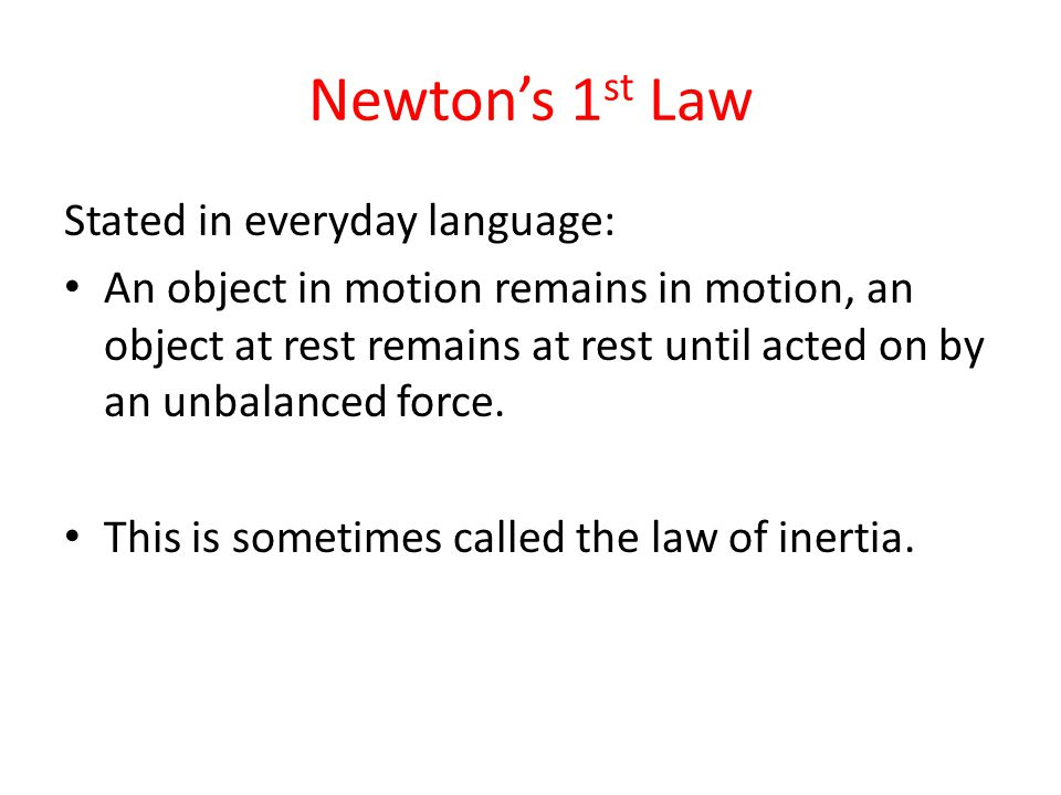 Newton's 1st Law Stated in everyday language: