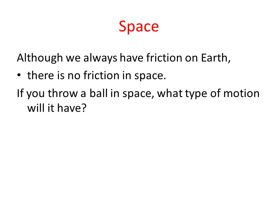 Space Although we always have friction on Earth,