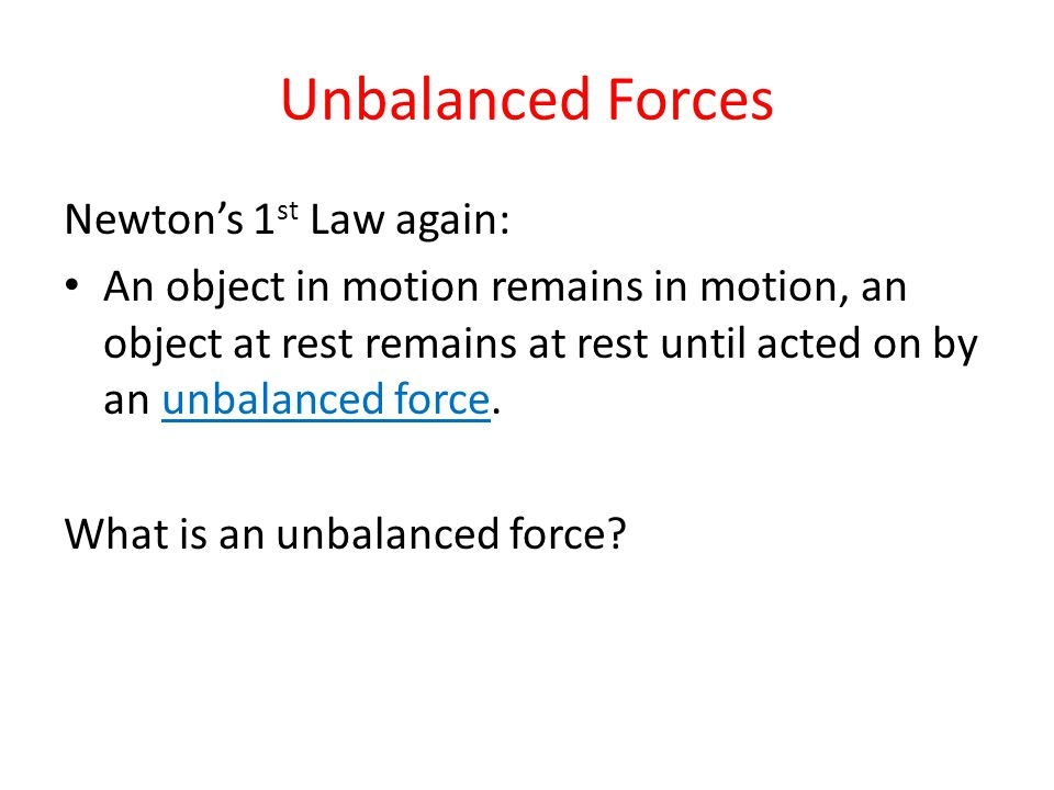 Unbalanced Forces Newton's 1st Law again: