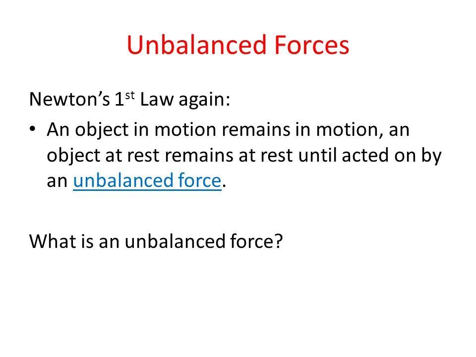 Unbalanced Forces Newton's 1st Law again:
