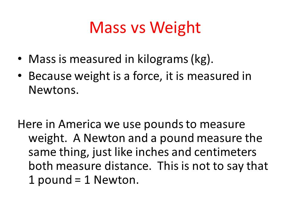 Mass vs Weight Mass is measured in kilograms (kg).