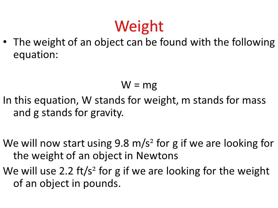 Weight The weight of an object can be found with the following equation: W = mg.