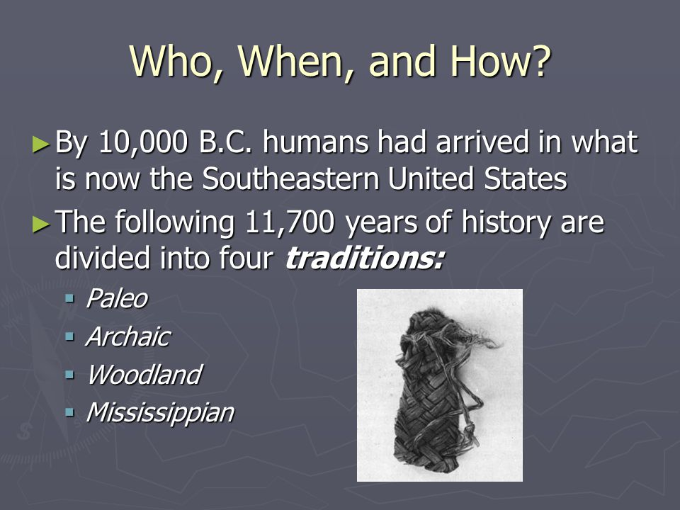 Who, When, and How By 10,000 B.C. humans had arrived in what is now the Southeastern United States.
