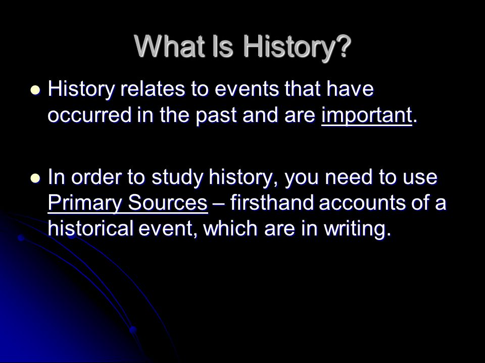 What Is History History relates to events that have occurred in the past and are important.